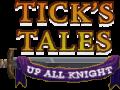 Tick's Tales: Up All Knight