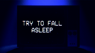 Try To Fall Asleep