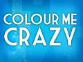 Colour Me Crazy