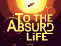 To the Absurd Life