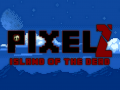 PixelZ: Island of the Dead