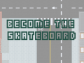 Become The SkateBoard