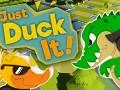 Just Duck It!