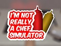 I'm Not Really A Chef Simulator