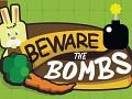Beware the Bombs