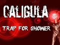 Caligula: Trap for shower