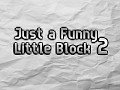 Just a Funny Little Block 2