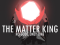 The Matter King