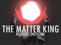 The Matter King