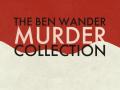 The Ben Wander Murder Collection (working title)