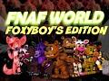 FNaF World FoxyBoy's Edition
