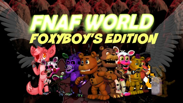 FNaF World FoxyBoy's Edition