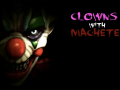 Clowns with Machetes