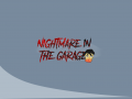 NightMare In The Garage