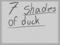 7 Shades of Duck