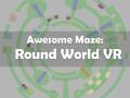 Awesome Maze: Round World VR