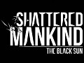 Shattered Mankind: The Black Sun