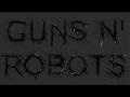Guns n' Robots