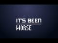It's Been Worse