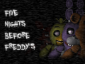 Five Nights Before Freddy's [FNaF FanGame]