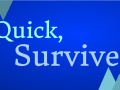 Quick, Survive