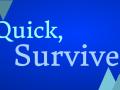 Quick, Survive