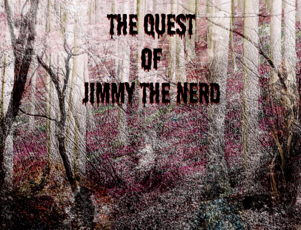 The Quest of Jimmy The Nerd