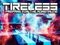 TIRELESS: Prepare For The Adrenaline