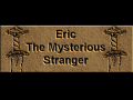 Eric: The Mysterious Stranger