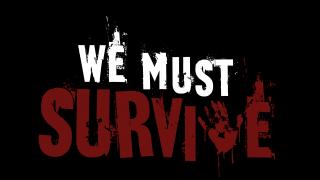 We Must Survive