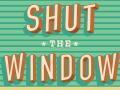 Shut the Window