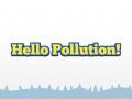 Hello Pollution!