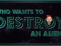 Who Wants To Destroy An Alien