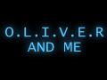 O.L.I.V.E.R And Me