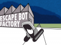 Escape Bot Factory