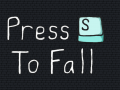 Press S To Fall