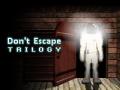 Don't Escape Trilogy