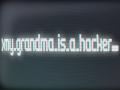 My Grandma Is a Hacker