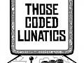 Those Coded Lunatics