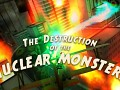 The Destruction of the Nuclear Monsters!