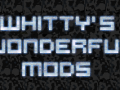 Whitty's Wonderful Mods