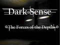 Dark Sense - The Forces of the Depths