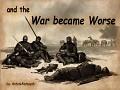 War became Worse