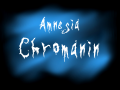 Amnesia: Chromanin [RELEASED]