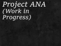 Project ANA - (Work in Progress)