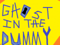 Ghost In The Dummy
