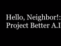 Hello Neighbor : Project Better A.I