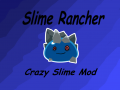 Slime Rancher Crazy Slime Mod