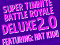 Super Timnite Battle Royale Deluxe 2.0 Featuring Hat Kid!!!
