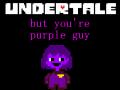 Undertale, but you're purple guy